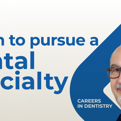 Careers in Dentistry Series: When to Specialize