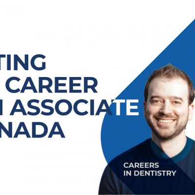 Careers in Dentistry Series: The Life of Associate Dentist in Canada