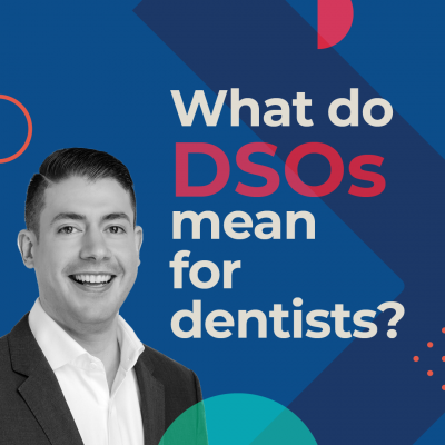 Careers in Dentistry Series: What Do DSOs Mean for Today's Dentists?